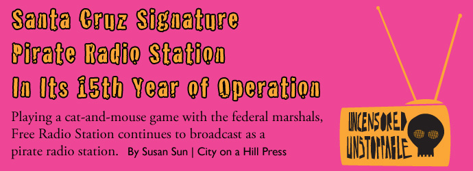 Santa Cruz Signature Pirate Radio Station in Its 15th Year of Operation | By Susan Sun - City on a Hill Press