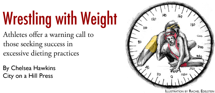 Wrestling with Weight | Athletes offer a warning call to those seeking success in excessive dieting practices | Chelsea Hawkins, City on a Hill Press