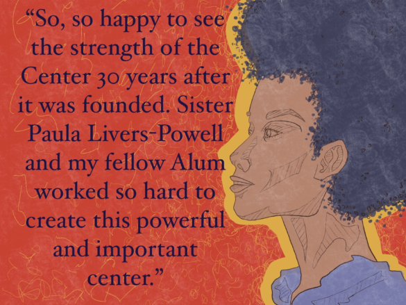"""An illustration of Kristine Cioffi saying """"So, so happy to see the strength of the Center 30 years after it was founded. Sister Paula Livers-Powell and my fellow Alum worked so hard to create this powerful and important center."""""""